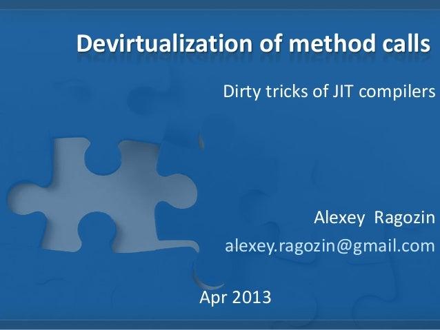 Devirtualization of method callsDirty tricks of JIT compilersAlexey Ragozinalexey.ragozin@gmail.comApr 2013