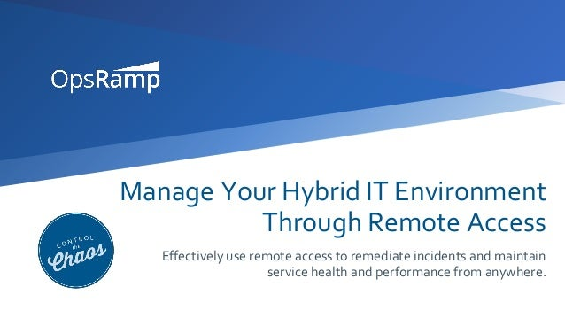 Manage Your Hybrid IT Environment Through Remote Access Effectively use remote access to remediate incidents and maintain ...
