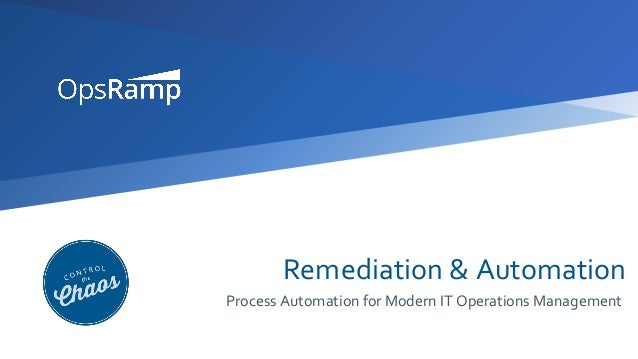 Remediation & Automation Process Automation for Modern IT Operations Management