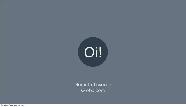 Oi!                              Romulo Tavares                                Globo.comSaturday, December 15, 2012