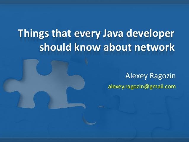 Things that every Java developer should know about network Alexey Ragozin alexey.ragozin@gmail.com