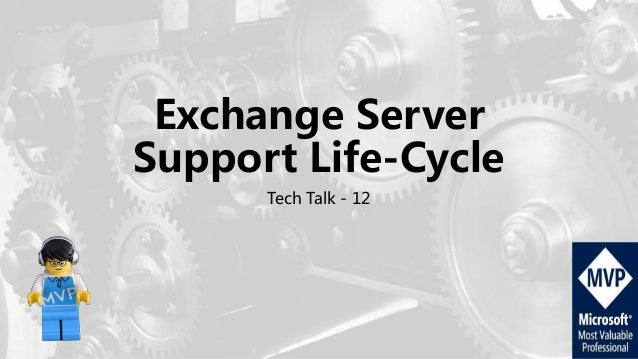Exchange Server Support Life-Cycle Tech Talk - 12