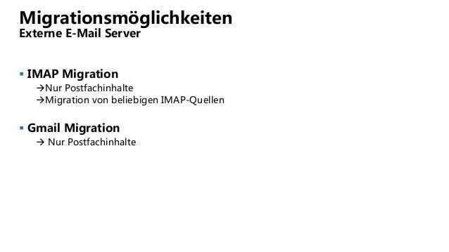 Migrationsmöglichkeiten Externe E-Mail Server  IMAP Migration Nur Postfachinhalte Migration von beliebigen IMAP-Quellen...