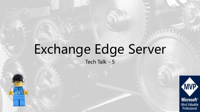 Exchange Edge Server Tech Talk - 5