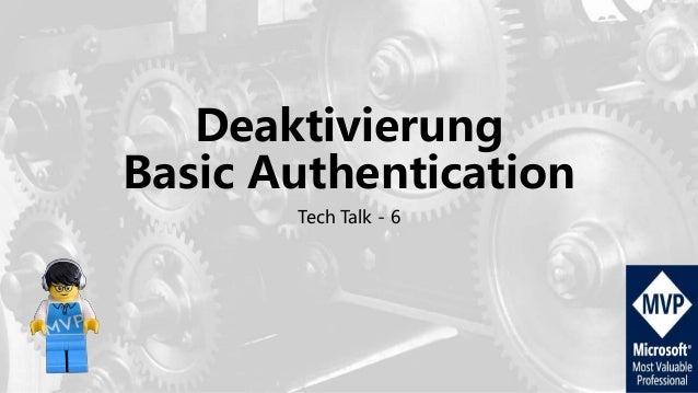 Deaktivierung Basic Authentication Tech Talk - 6