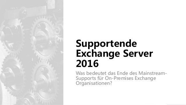 Tech Talk 8 - Mainstream-Supportende von Exchange Server 2016 Slide 2