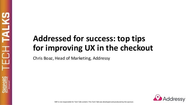 Addressed for success: top tips for improving UX in the checkout Chris Boaz, Head of Marketing, Addressy