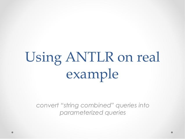 "Using ANTLR on real      example convert ""string combined"" queries into        parameterized queries"