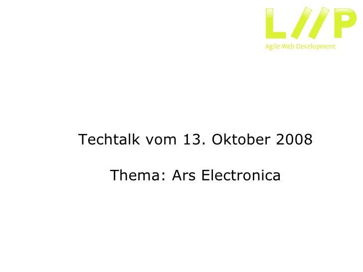 Techtalk vom 13. Oktober 2008     Thema: Ars Electronica