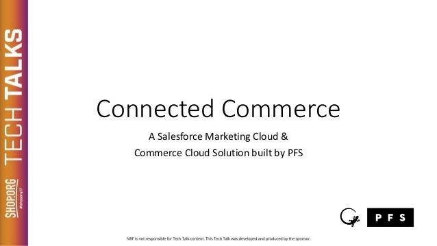Connected Commerce A Salesforce Marketing Cloud & Commerce Cloud Solution built by PFS