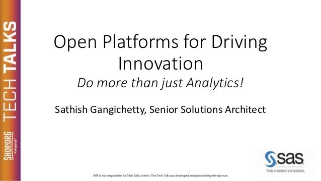 Open Platforms for Driving Innovation Do more than just Analytics! Sathish Gangichetty, Senior Solutions Architect SPONSOR