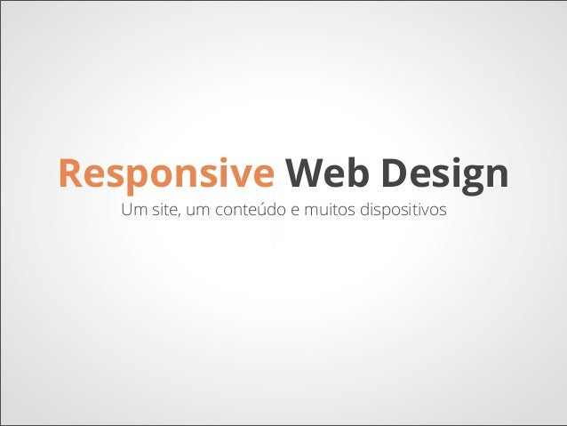 Responsive Web Design  Um site, um conteúdo e muitos dispositivos