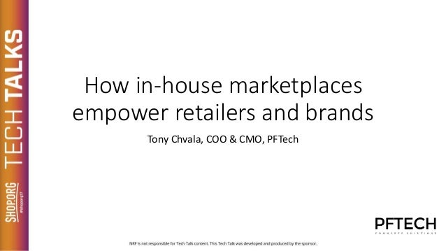 How in-house marketplaces empower retailers and brands Tony Chvala, COO & CMO, PFTech