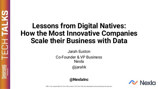 Lessons from Digital Natives: How the Most Innovative Companies Scale their Business with Data Jarah Euston Co-Founder & V...