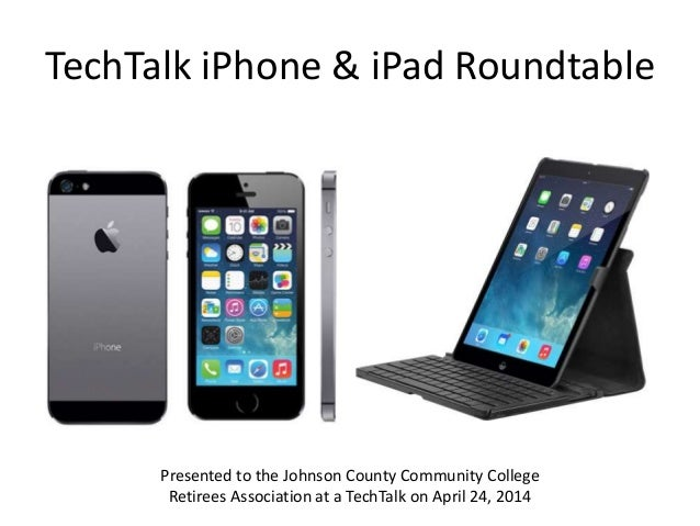 TechTalk iPhone & iPad Roundtable Presented to the Johnson County Community College Retirees Association at a TechTalk on ...