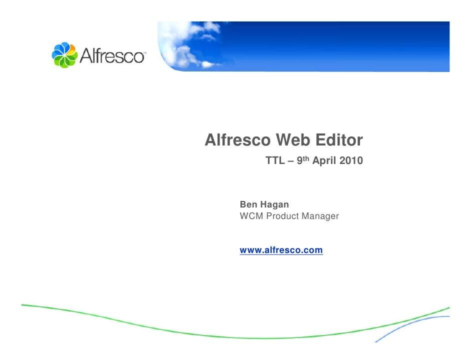 Alfresco Web Editor         TTL – 9th April 2010        Ben Hagan     WCM Product Manager       www.alfresco.com