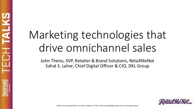 Marketingtechnologiesthat driveomnichannel sales JohnTheiss,SVP,Retailer&BrandSolutions,RetailMeNot Sahal S.La...