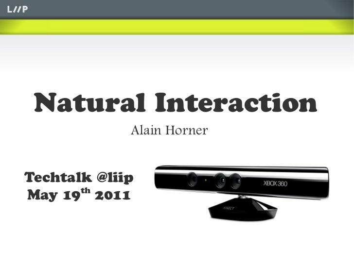 Natural Interaction             Alain HornerTechtalk @liipMay 19th 2011