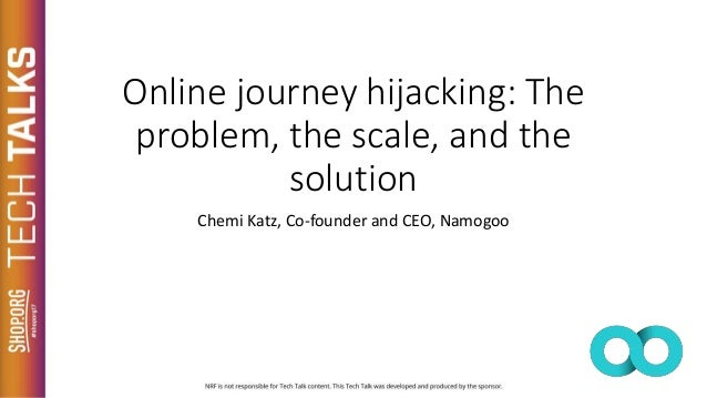 Online journey hijacking: The problem, the scale, and the solution Chemi Katz, Co-founder and CEO, Namogoo