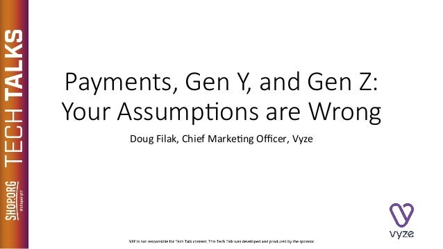 Payments, Gen Y, and Gen Z: Your Assump5ons are Wrong DougFilak,ChiefMarke2ngOfficer,Vyze