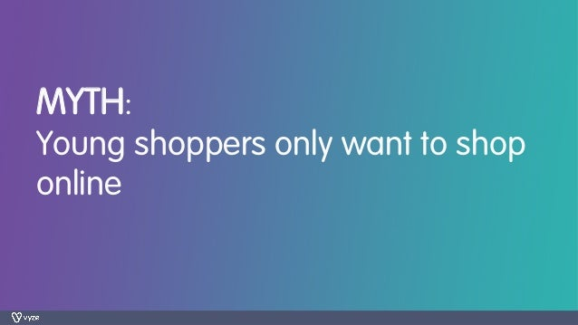 MYTH: Young shoppers only want to shop online