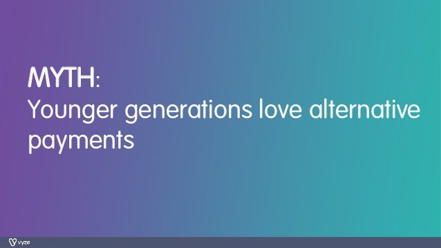 MYTH: Younger generations love alternative payments