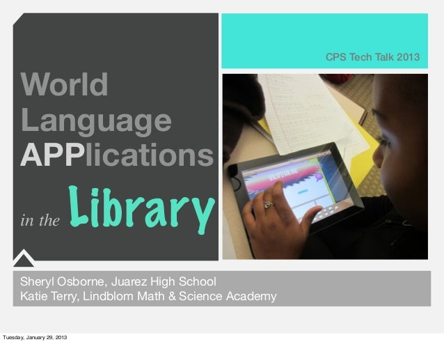 CPS Tech Talk 2013      World      Language      APPlications      in the                Library      Sheryl Osborne, Juar...