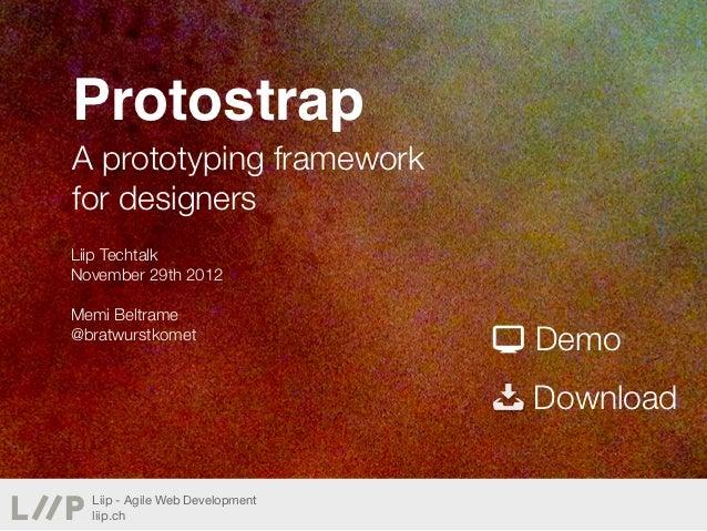 ProtostrapA prototyping frameworkfor designersLiip TechtalkNovember 29th 2012Memi Beltrame@bratwurstkomet                 ...