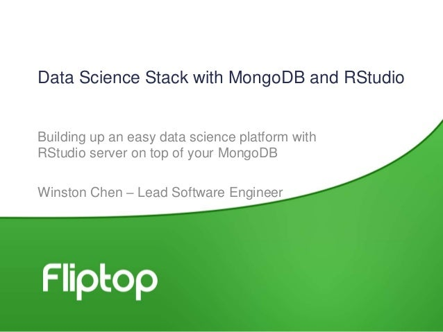 Data Science Stack with MongoDB and RStudio Building up an easy data science platform with RStudio server on top of your M...