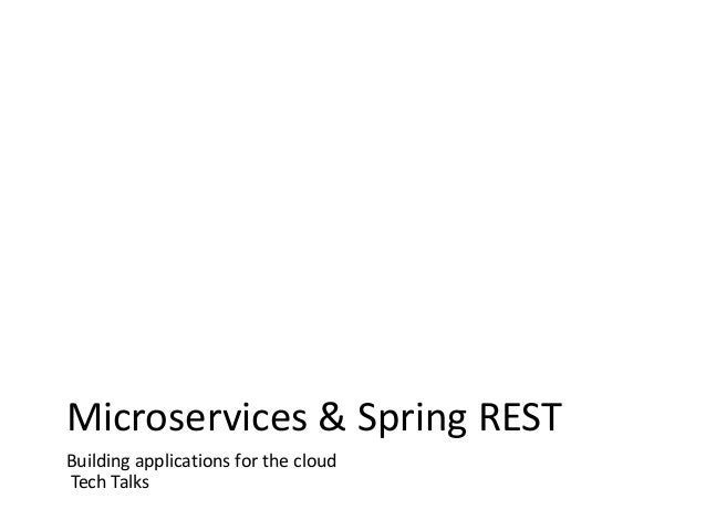 Microservices & Spring REST Building applications for the cloud Tech Talks