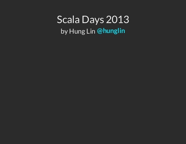 Scala Days 2013 by Hung Lin @hunglin