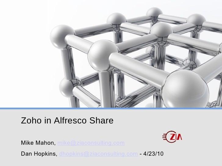 Zoho in Alfresco Share <ul><li>Mike Mahon,  [email_address] </li></ul><ul><li>Dan Hopkins,  [email_address]  - 4/23/10 </l...