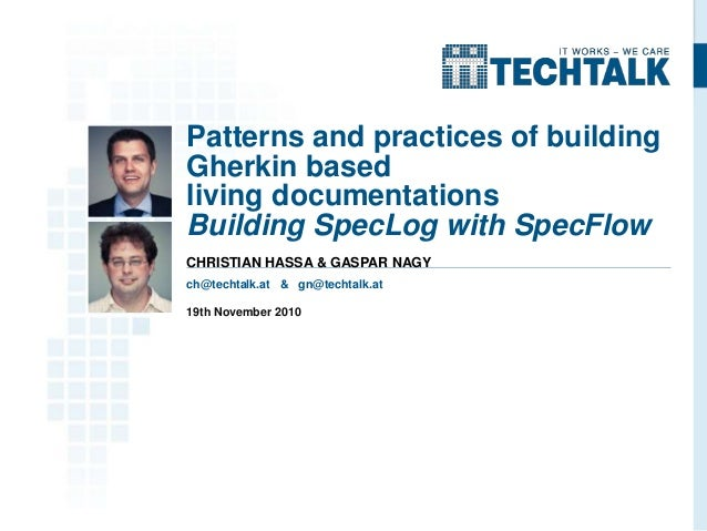 Patterns and practices of building Gherkin based living documentations Building SpecLog with SpecFlow CHRISTIAN HASSA & GA...