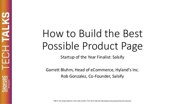 How to Build the Best Possible Product Page Startup of the Year Finalist: Salsify Garrett Bluhm, Head of eCommerce, Hyland...