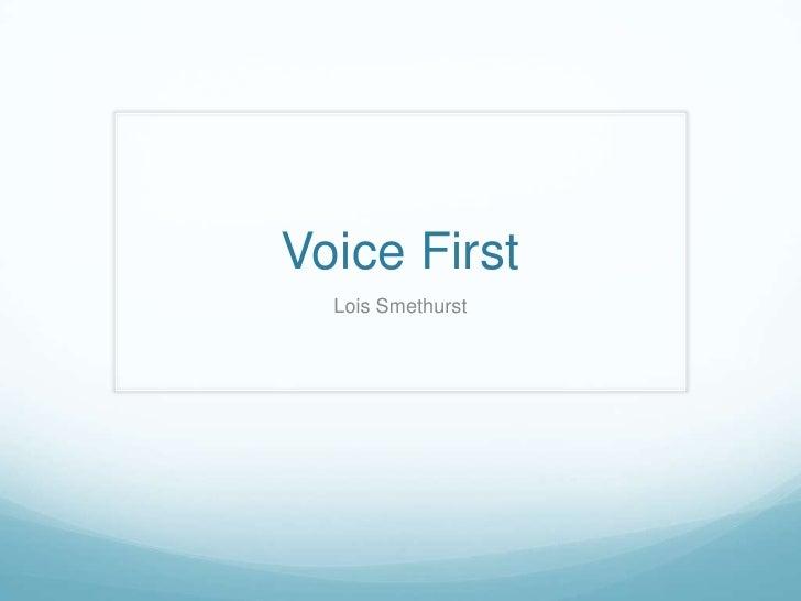 Voice First<br />Lois Smethurst<br />