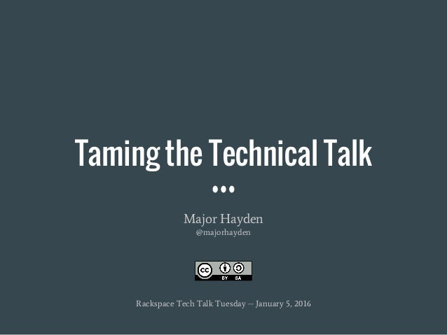 Taming the Technical Talk Major Hayden @majorhayden Rackspace Tech Talk Tuesday -- January 5, 2016