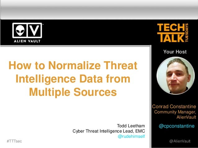 How to Normalize ThreatIntelligence Data fromMultiple Sources#TTTsec @AlienVaultYour HostConrad ConstantineCommunity Manag...