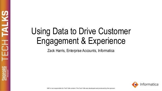 Using Data to Drive Customer Engagement & Experience Zack Harris, Enterprise Accounts, Informatica SPONSOR