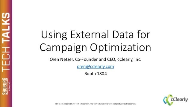 Using External Data for Campaign Optimization Oren Netzer, Co-Founder and CEO, cClearly, Inc. oren@cclearly.com Booth 1804