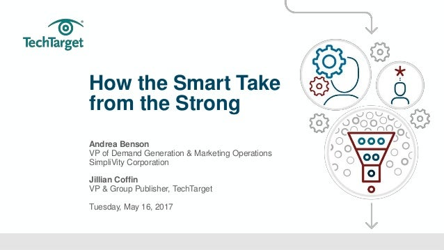 ©TechTarget 1 How the Smart Take from the Strong Andrea Benson VP of Demand Generation & Marketing Operations SimpliVity C...