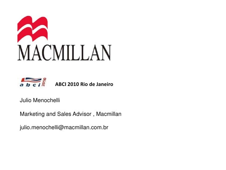 ABCI 2010 Rio de Janeiro<br />Julio Menochelli<br />Marketing and Sales Advisor , Macmillan<br />julio.menochelli@macmilla...