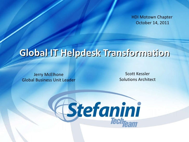 Global IT Helpdesk Transformation Jerry McElhone Global Business Unit Leader Scott Kessler Solutions Architect HDI Motown ...