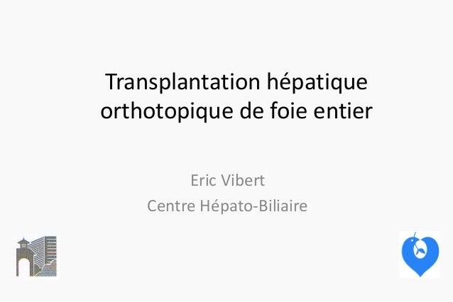 Transplantation hépatique orthotopique de foie entier Eric Vibert Centre Hépato-Biliaire