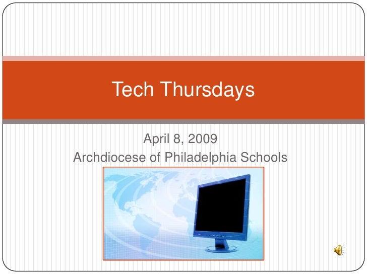 April 8, 2010<br />Archdiocese of Philadelphia Schools<br />Tech Thursdays<br />