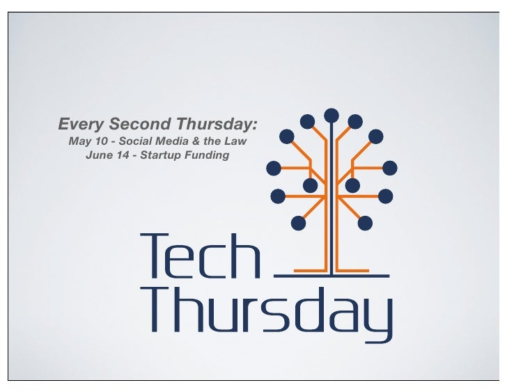 Every Second Thursday: May 10 - Social Media & the Law   June 14 - Startup Funding