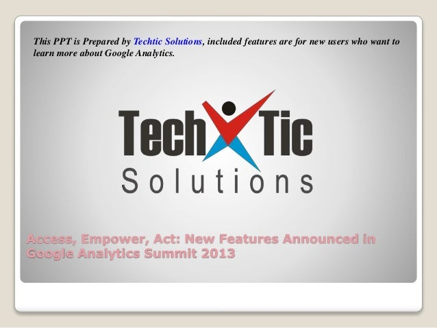 This PPT is Prepared by Techtic Solutions, included features are for new users who want to learn more about Google Analyti...
