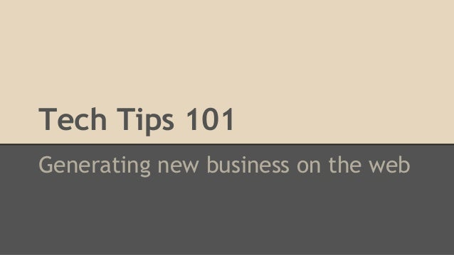 Tech Tips 101 Generating new business on the web