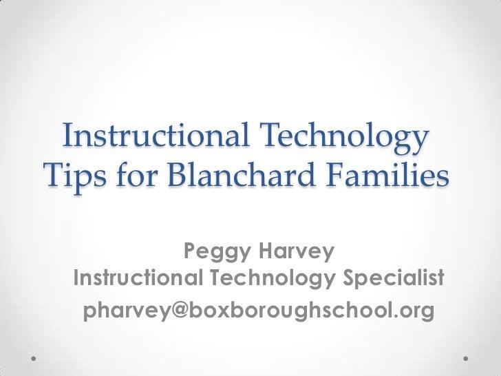 Instructional TechnologyTips for Blanchard Families             Peggy Harvey  Instructional Technology Specialist   pharve...