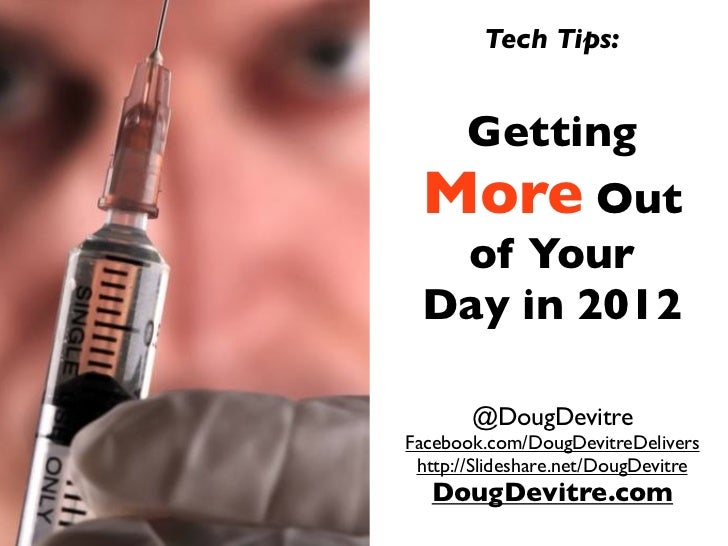 Tech Tips:       Getting More Out  of Your Day in 2012       @DougDevitreFacebook.com/DougDevitreDelivers http://Slideshar...