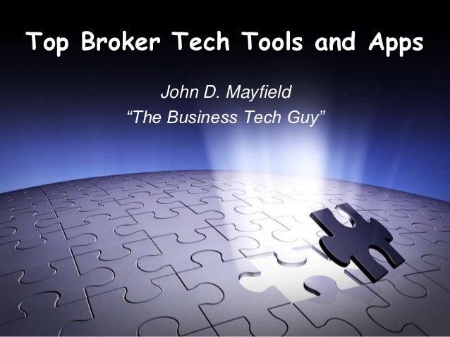 """Top Broker Tech Tools and Apps           John D. Mayfield       """"The Business Tech Guy"""""""